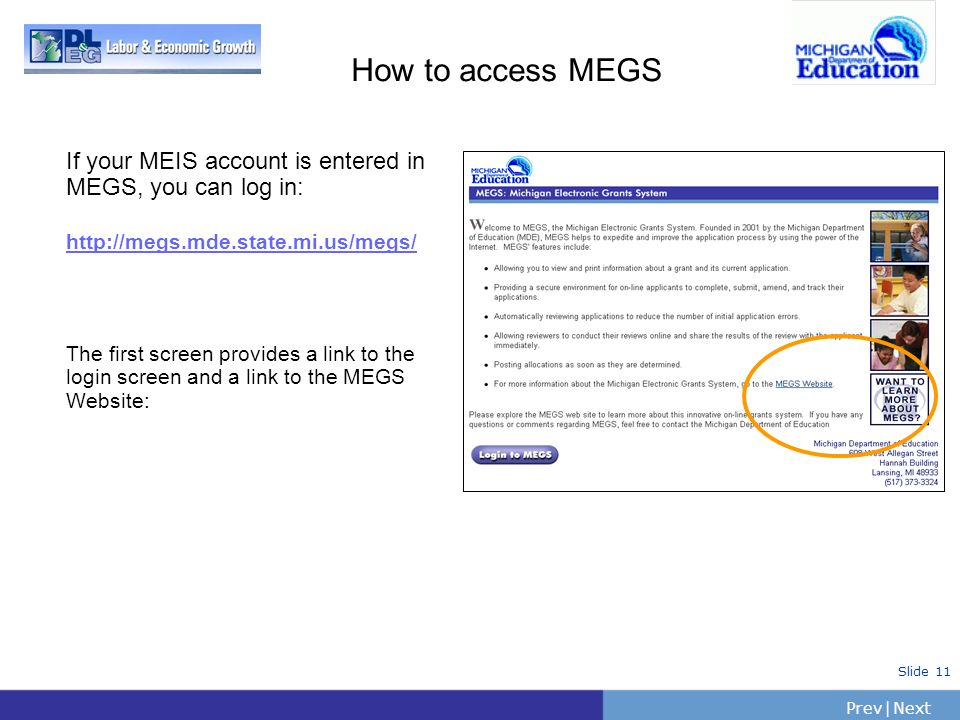 How to access MEGS If your MEIS account is entered in MEGS, you can log in: http://megs.mde.state.mi.us/megs/