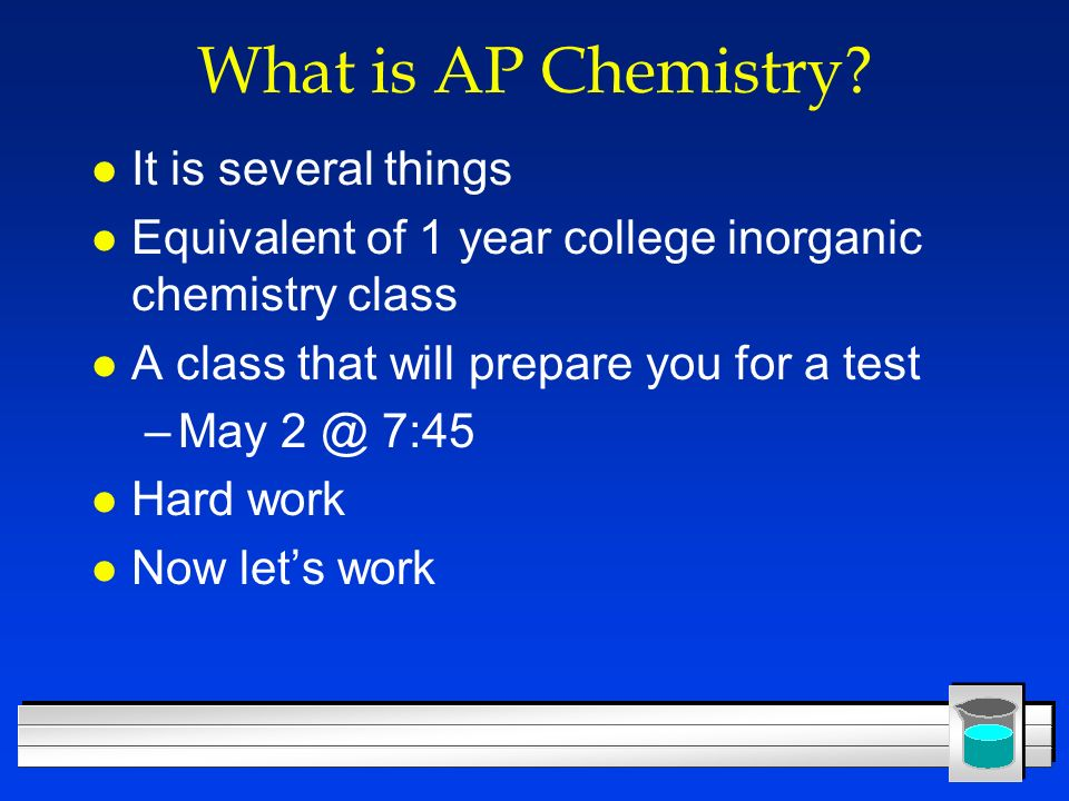 What is AP Chemistry It is several things