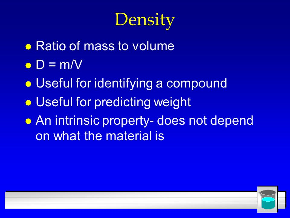 Density Ratio of mass to volume D = m/V