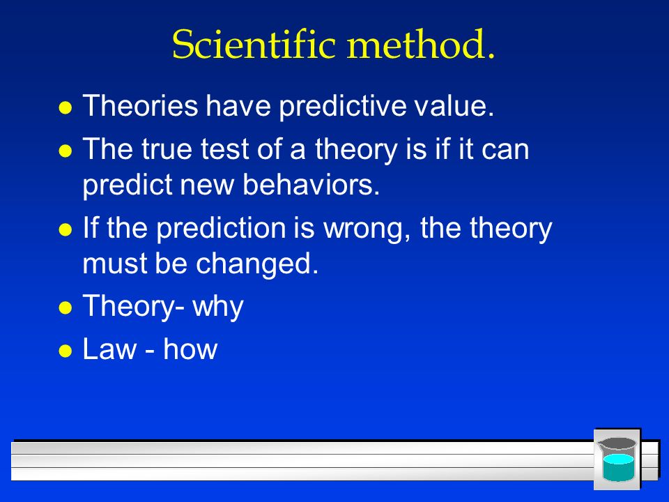 Scientific method. Theories have predictive value.