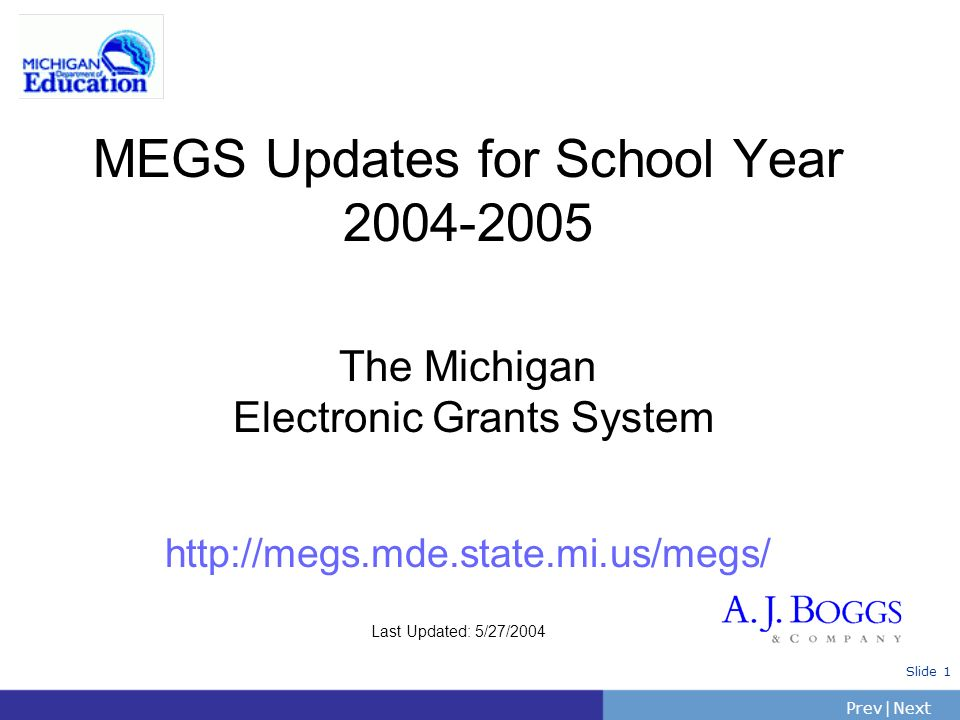 MEGS Updates for School Year 2004-2005 The Michigan Electronic Grants System http://megs.mde.state.mi.us/megs/