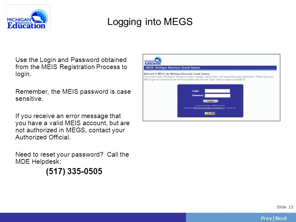 Logging into MEGS Use the Login and Password obtained from the MEIS Registration Process to login. Remember, the MEIS password is case sensitive.