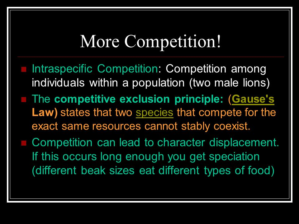 More Competition! Intraspecific Competition: Competition among individuals within a population (two male lions)