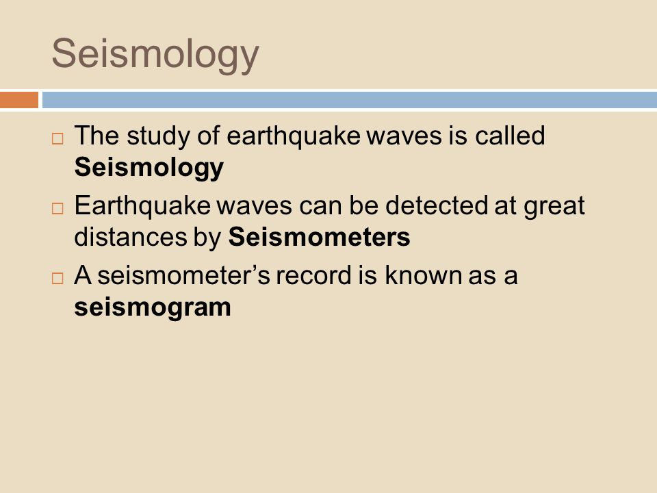 Seismology The study of earthquake waves is called Seismology