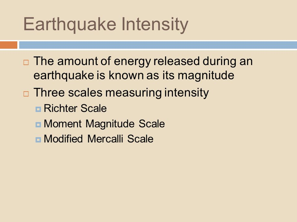 Earthquake Intensity The amount of energy released during an earthquake is known as its magnitude.
