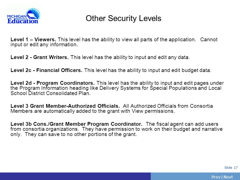Other Security Levels Level 1 – Viewers. This level has the ability to view all parts of the application. Cannot input or edit any information.