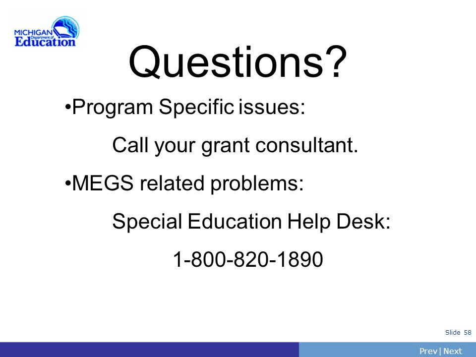 Questions Program Specific issues: Call your grant consultant.