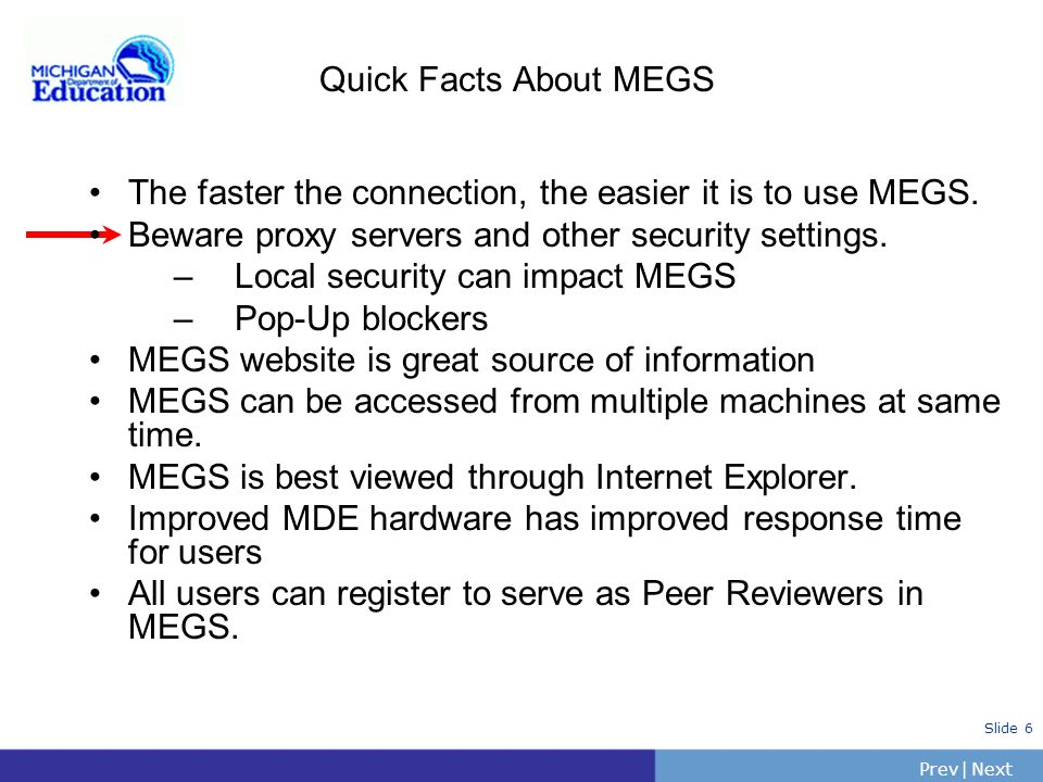 Quick Facts About MEGS The faster the connection, the easier it is to use MEGS. Beware proxy servers and other security settings.