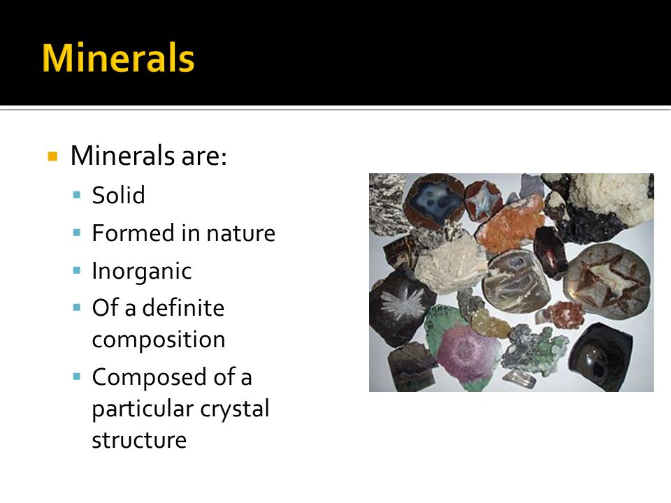 Minerals Minerals are: Solid Formed in nature Inorganic