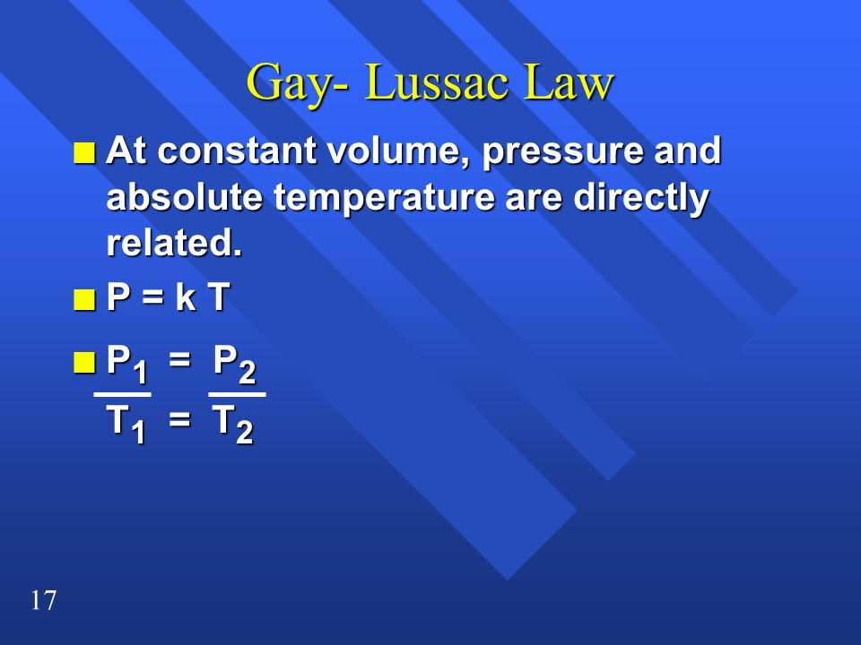 Gay- Lussac Law At constant volume, pressure and absolute temperature are directly related. P = k T.
