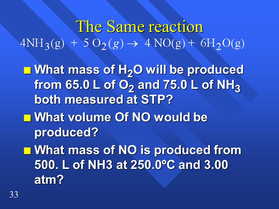 The Same reaction What mass of H2O will be produced from 65.0 L of O2 and 75.0 L of NH3 both measured at STP