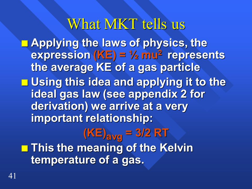 What MKT tells us Applying the laws of physics, the expression (KE) = ½ mu2 represents the average KE of a gas particle.