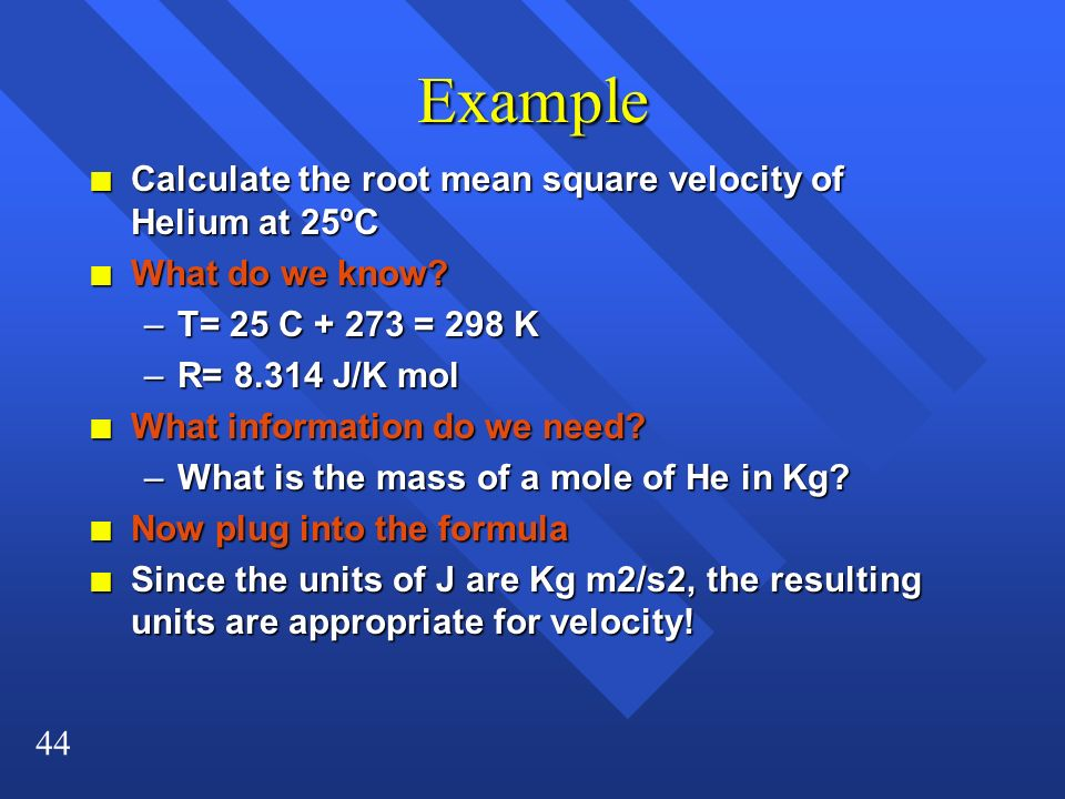 Example Calculate the root mean square velocity of Helium at 25ºC