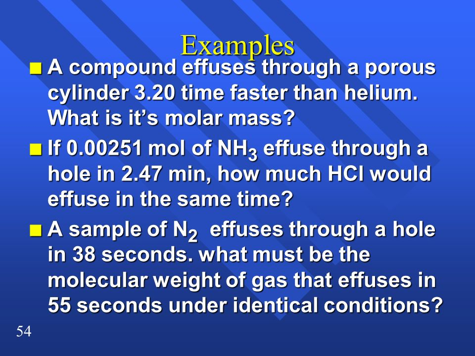 Examples A compound effuses through a porous cylinder 3.20 time faster than helium. What is it's molar mass