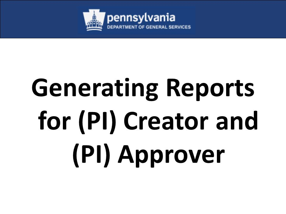 Generating Reports for (PI) Creator and (PI) Approver