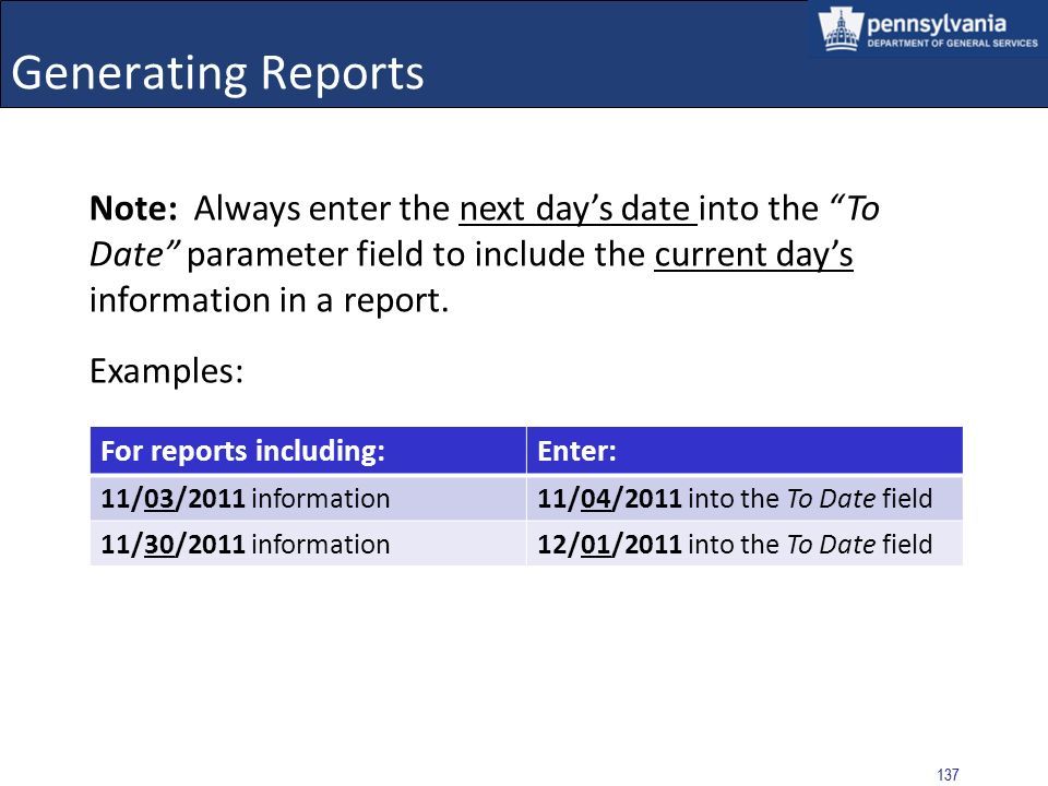 Generating Reports Note: Always enter the next day's date into the To Date parameter field to include the current day's information in a report.