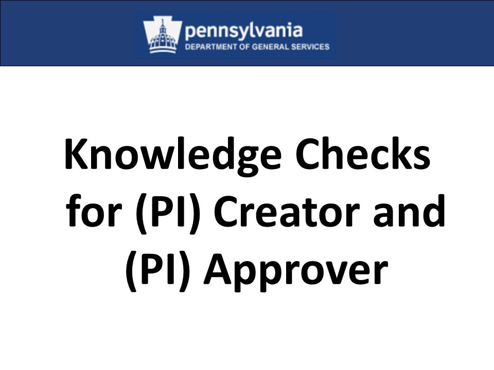 Knowledge Checks for (PI) Creator and (PI) Approver