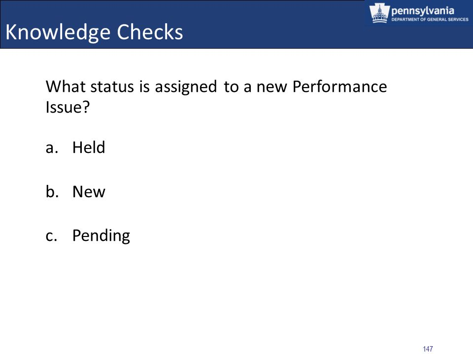 Knowledge Checks What status is assigned to a new Performance Issue
