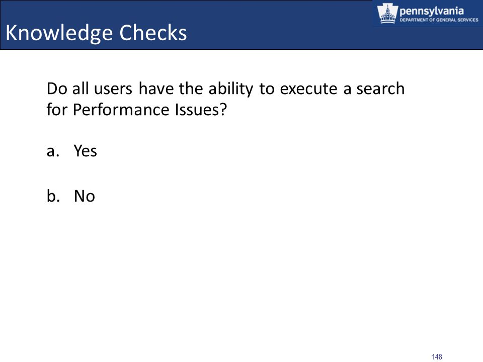 Knowledge Checks Do all users have the ability to execute a search for Performance Issues Yes. No.