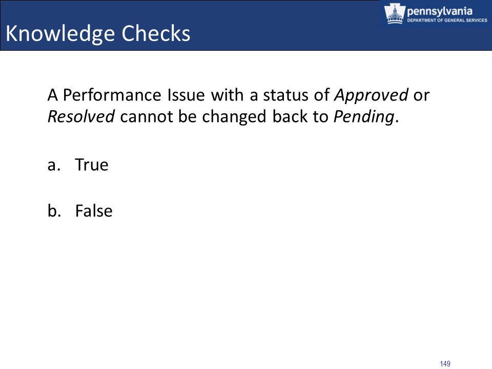 Knowledge Checks A Performance Issue with a status of Approved or Resolved cannot be changed back to Pending.