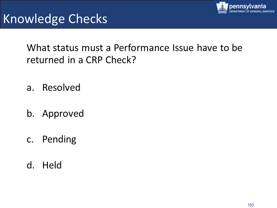 Knowledge Checks What status must a Performance Issue have to be returned in a CRP Check Resolved.