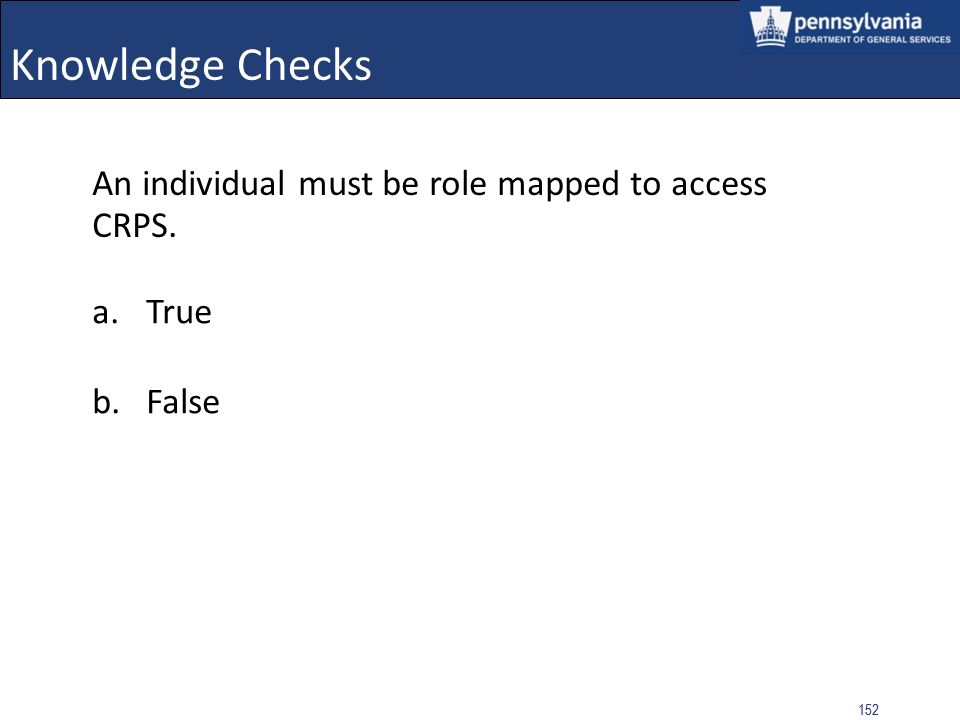 Knowledge Checks An individual must be role mapped to access CRPS.