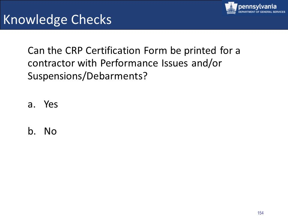 Knowledge Checks Can the CRP Certification Form be printed for a contractor with Performance Issues and/or Suspensions/Debarments