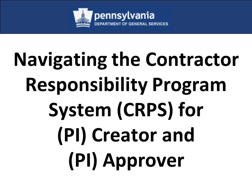 Navigating the Contractor Responsibility Program System (CRPS) for (PI) Creator and (PI) Approver