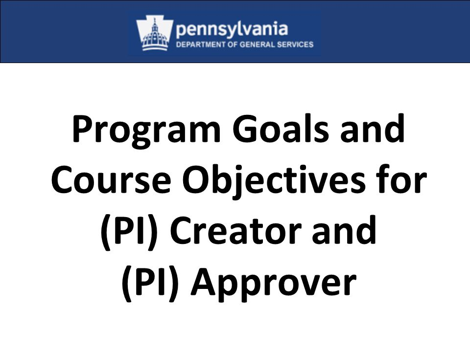 Program Goals and Course Objectives for (PI) Creator and (PI) Approver