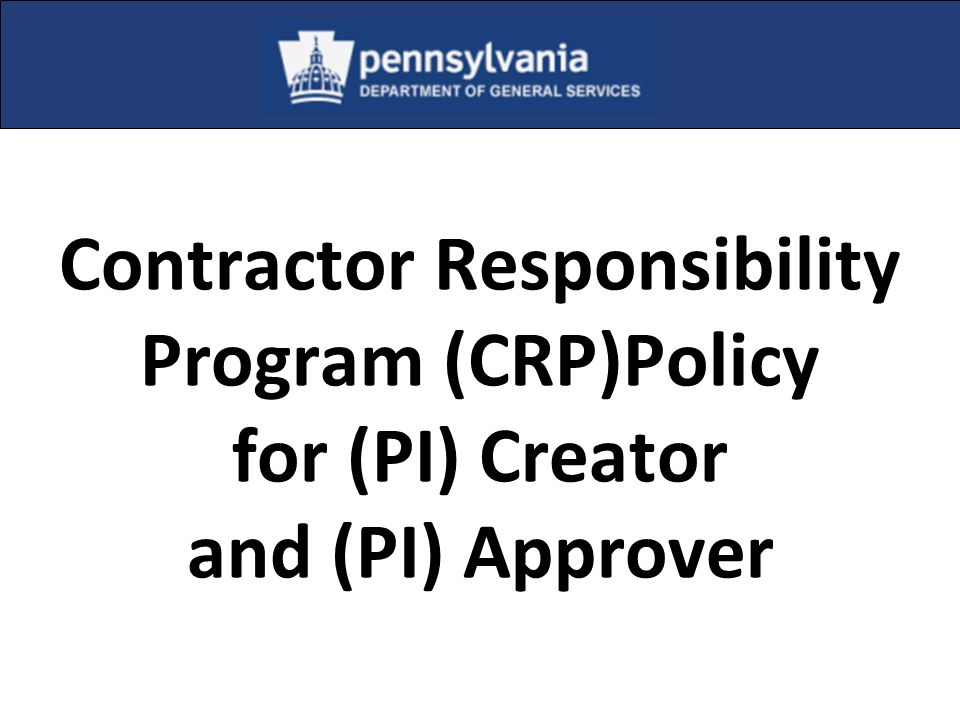 Contractor Responsibility Program (CRP)Policy for (PI) Creator and (PI) Approver
