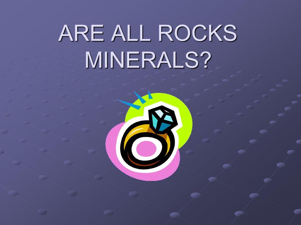 ARE ALL ROCKS MINERALS