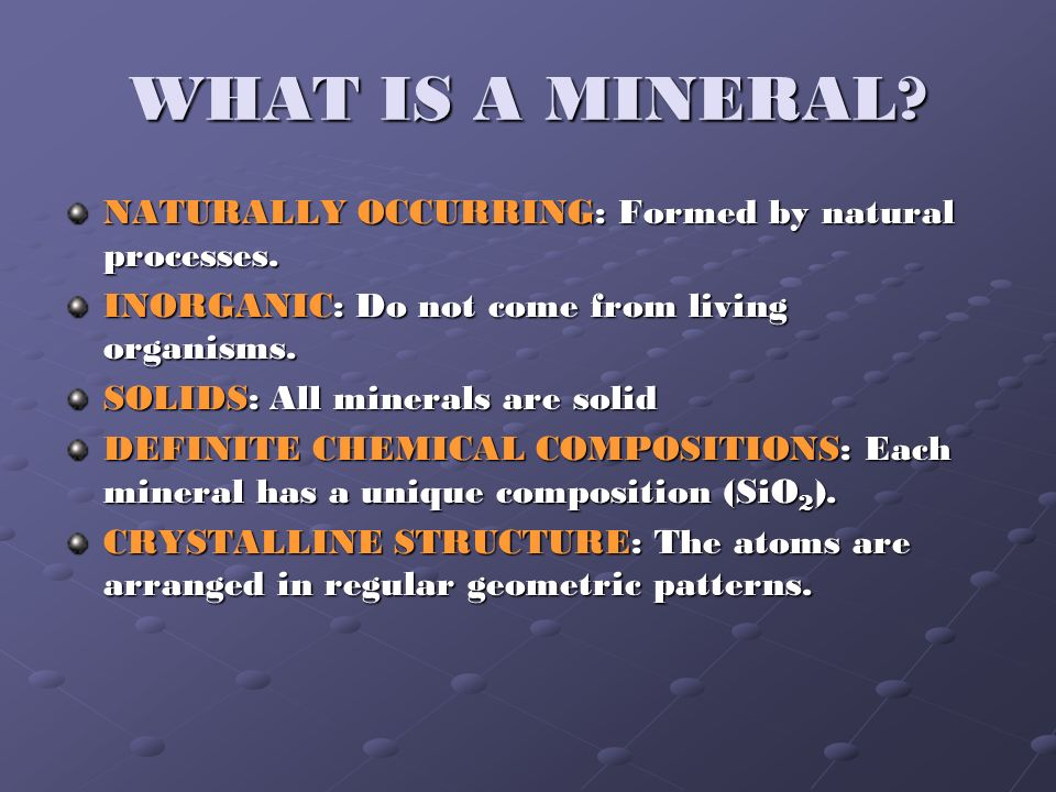 WHAT IS A MINERAL NATURALLY OCCURRING: Formed by natural processes.