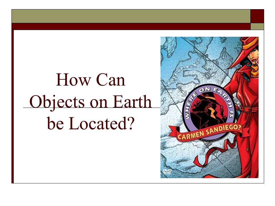 How Can Objects on Earth be Located