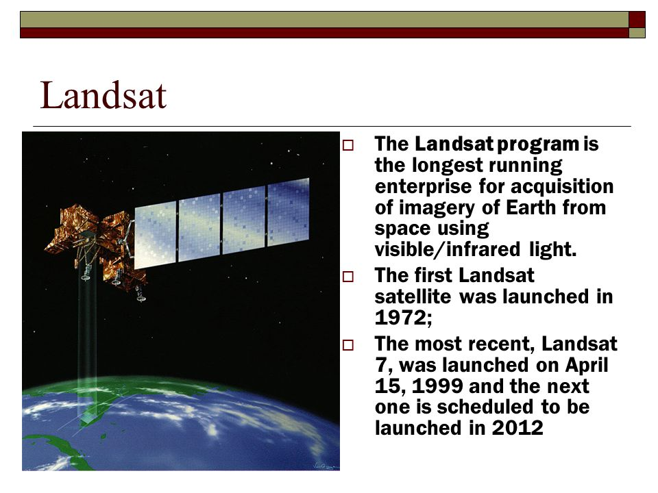 Landsat The Landsat program is the longest running enterprise for acquisition of imagery of Earth from space using visible/infrared light.
