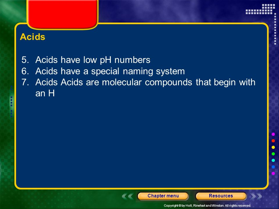 Acids Acids have low pH numbers. Acids have a special naming system.