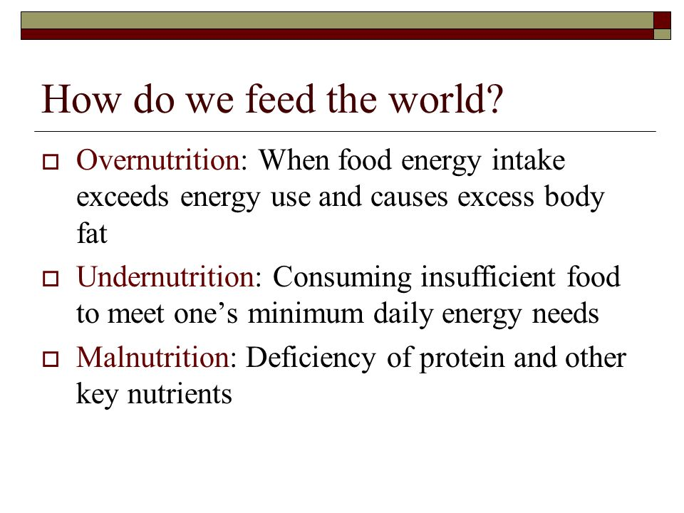 How do we feed the world Overnutrition: When food energy intake exceeds energy use and causes excess body fat.