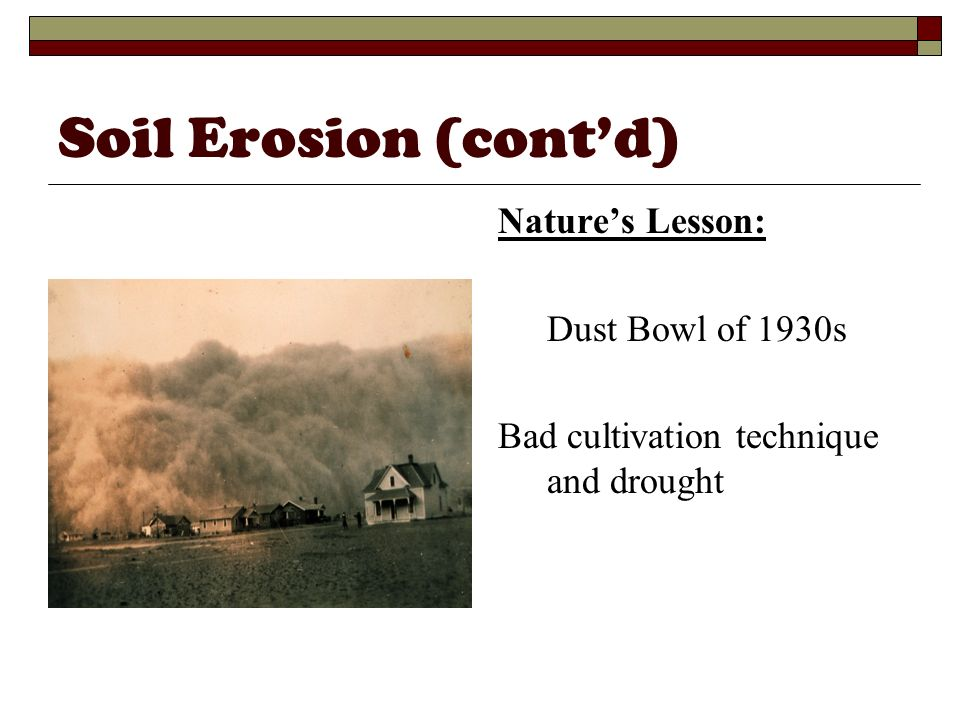 Soil Erosion (cont'd) Nature's Lesson: Dust Bowl of 1930s