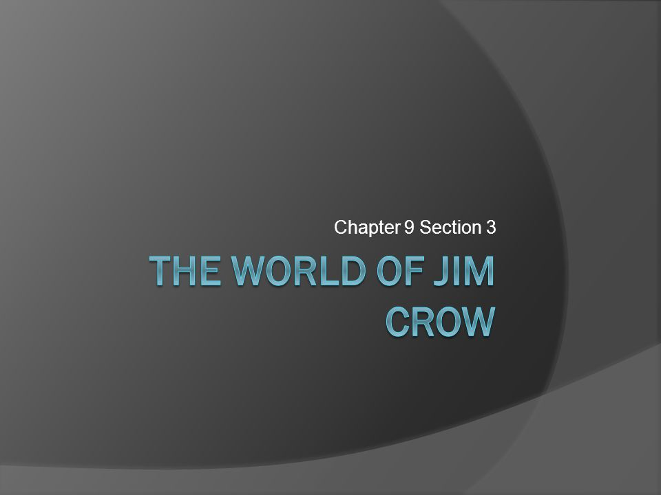 Chapter 9 Section 3 The World of jim crow