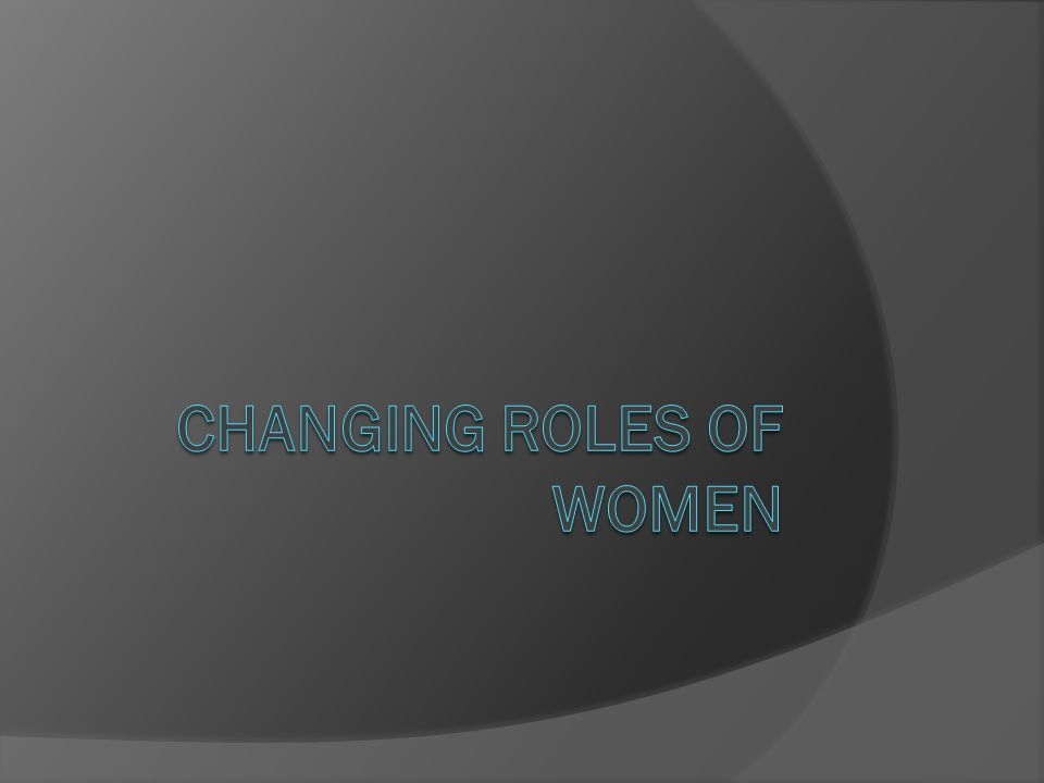 Changing Roles of Women