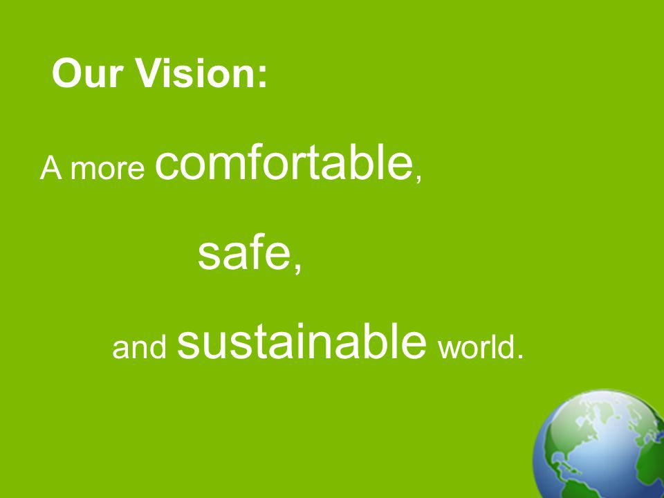 Our Vision: A more comfortable, safe, and sustainable world.
