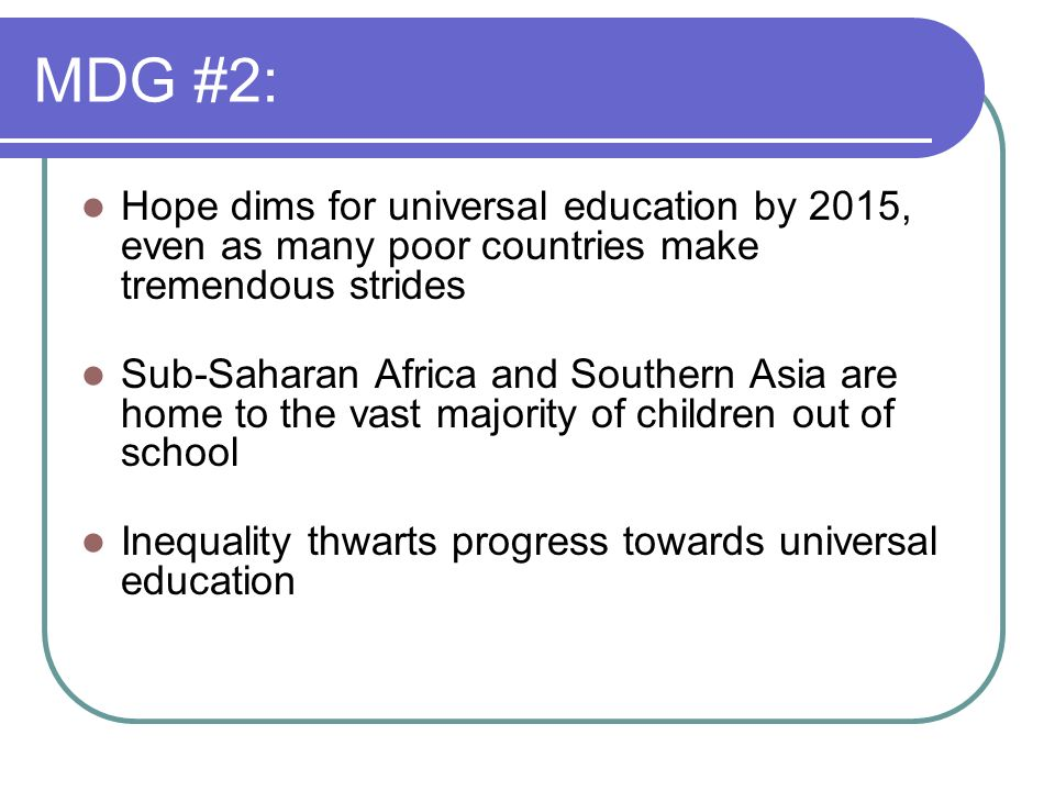 MDG #2:Hope dims for universal education by 2015, even as many poor countries make tremendous strides.