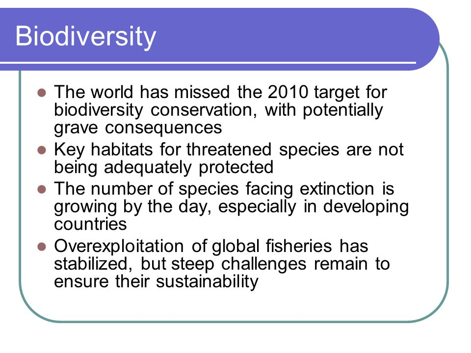 BiodiversityThe world has missed the 2010 target for biodiversity conservation, with potentially grave consequences.