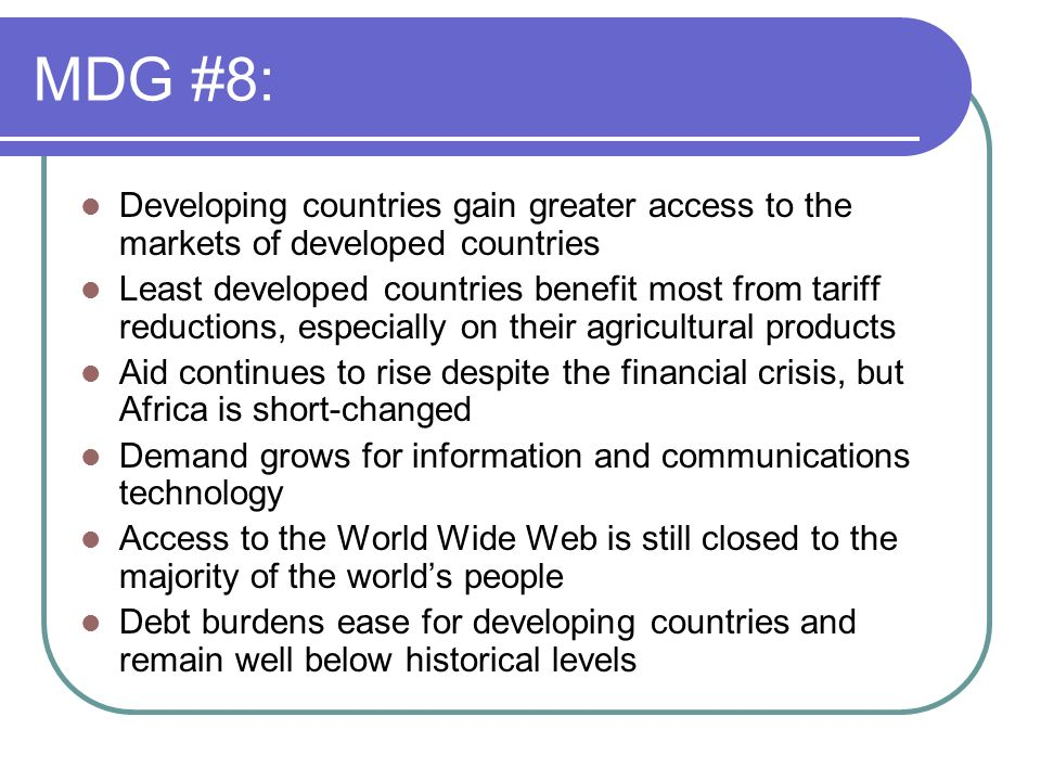 MDG #8:Developing countries gain greater access to the markets of developed countries.
