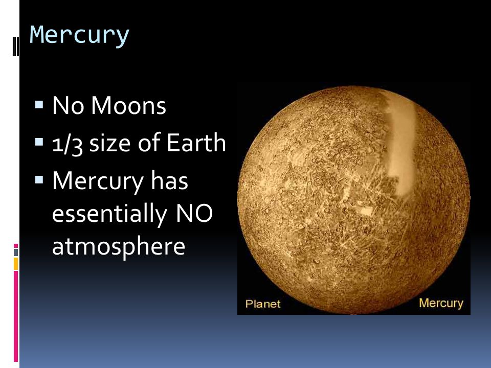 Mercury No Moons 1/3 size of Earth Mercury has essentially NO atmosphere