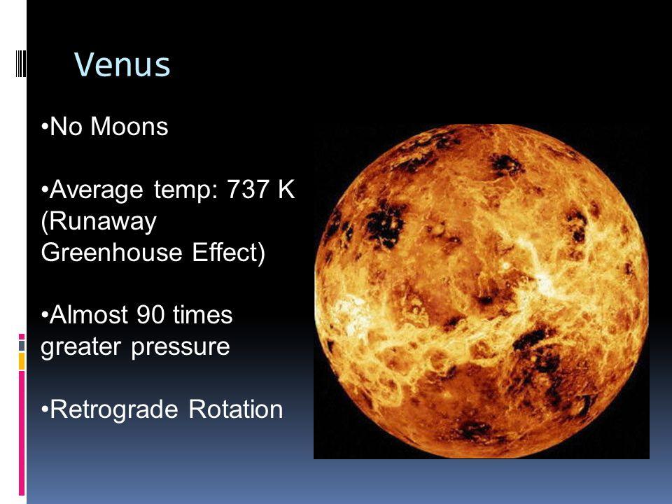 Venus No Moons Average temp: 737 K (Runaway Greenhouse Effect)