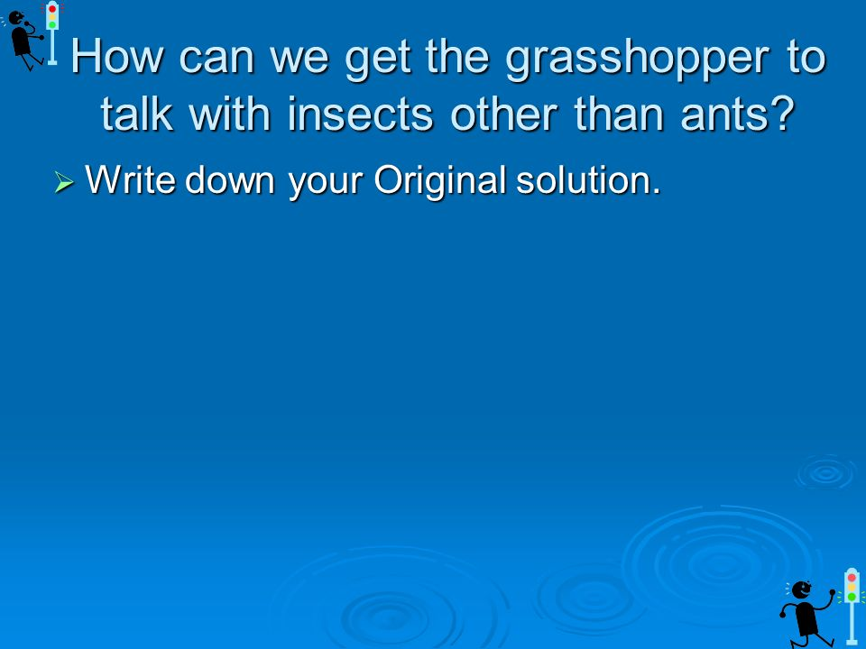 How can we get the grasshopper to talk with insects other than ants