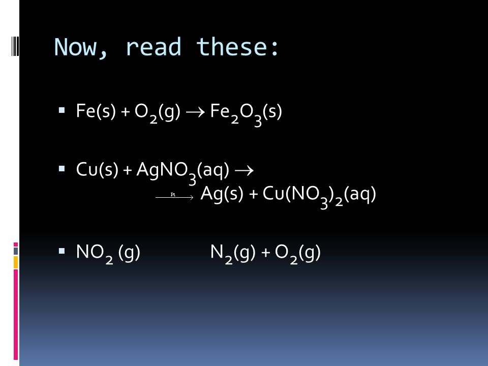 Now, read these: Fe(s) + O2(g) ® Fe2O3(s)