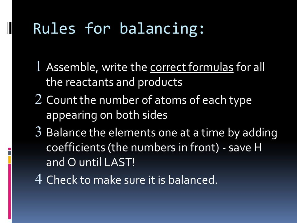 Rules for balancing: Assemble, write the correct formulas for all the reactants and products.