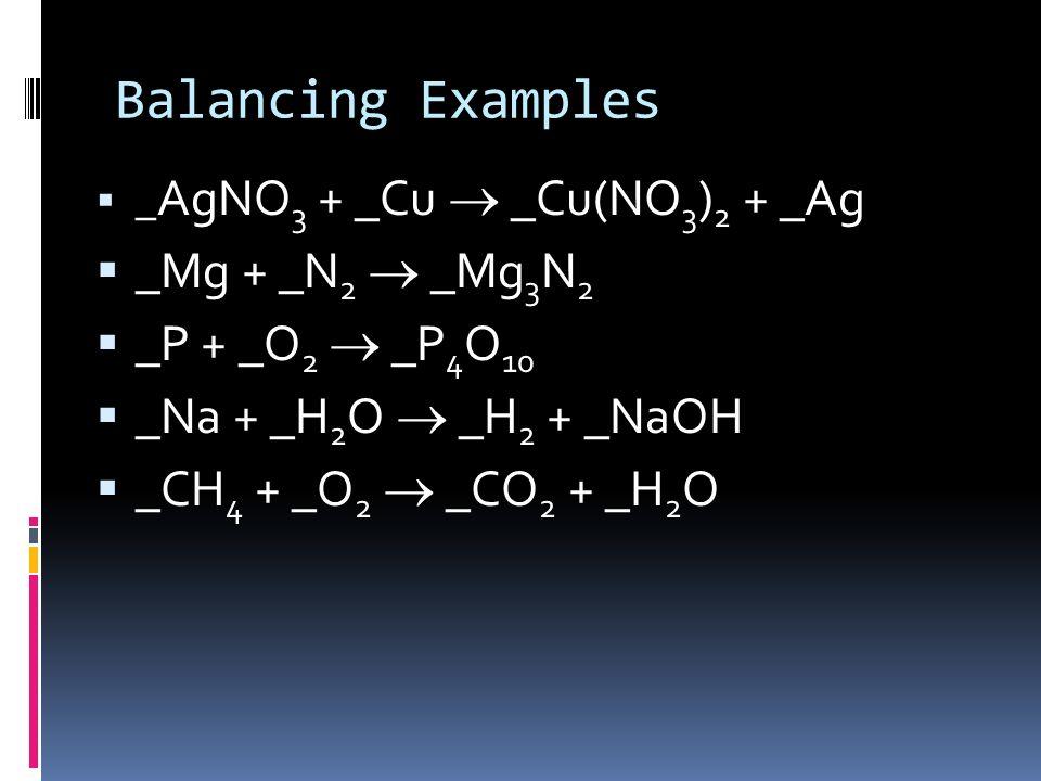 Balancing Examples _Mg + _N2 ® _Mg3N2 _P + _O2 ® _P4O10