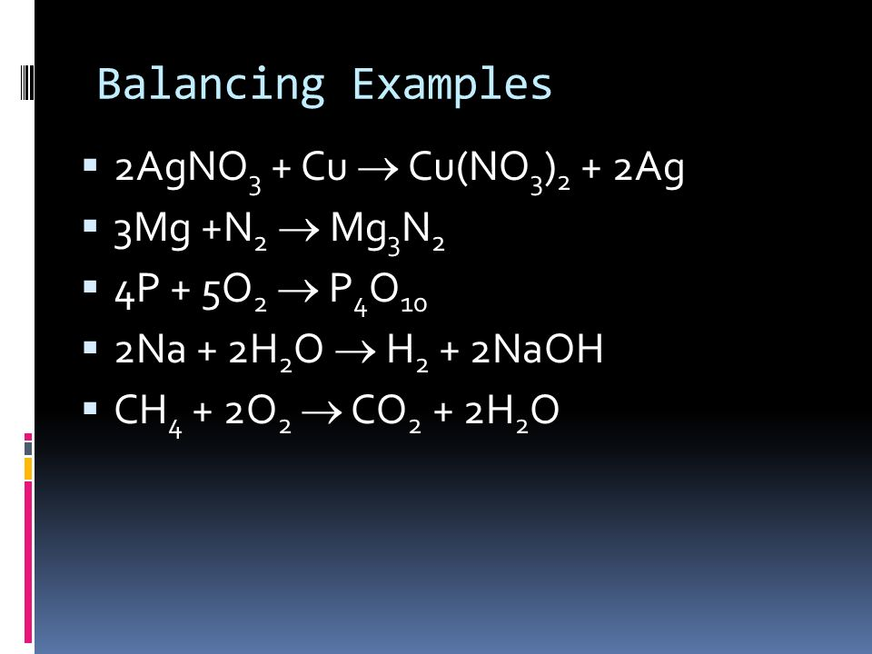 Balancing Examples 2AgNO3 + Cu ® Cu(NO3)2 + 2Ag 3Mg +N2 ® Mg3N2